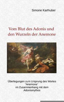 Vom Blut des Adonis und den Wurzeln der Anemone von Karlhuber,  Simone