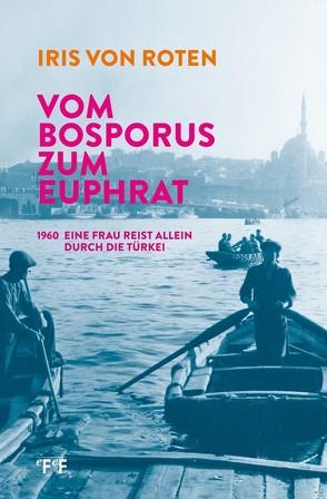 Vom Bosporus zum Euphrat von von Roten,  Iris