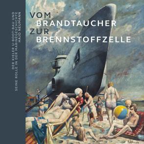 Vom Brandtaucher zur Brennstoffzelle: Der Kieler U-Boot-Bau und seine Rolle in der Marinegeschichte von Neumann,  Hajo, Tillmann,  Doris