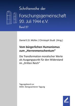 """Vom bürgerlichen Humanismus zum """"Herrenmenschentum"""" von Forschungsgemeinschaft 20. Juli 1944 e.V., Müller,  Daniel E. D., Studt,  Christoph"""