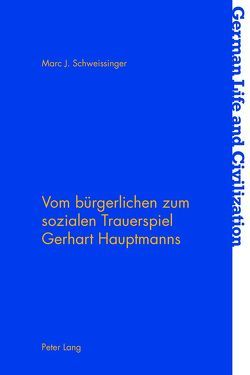 Vom bürgerlichen zum sozialen Trauerspiel Gerhart Hauptmanns von Schweissinger,  Marc J.