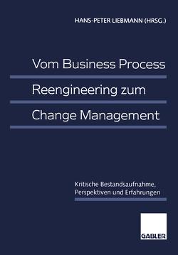 Vom Business Process Reengineering zum Change Management von Liebmann,  Hans-Peter