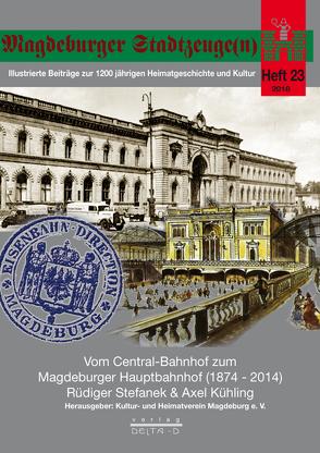 Vom Central-Bahnhof zum Magdeburger Hauptbahnhof (1874 – 2014) von Kühling,  Axel, Stefanek,  Rüdiger