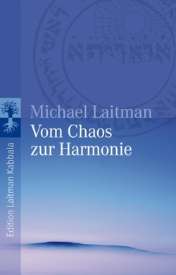 Vom Chaos zur Harmonie von Laitman,  Michael, Prelog-Igler,  Dr. Elisabeth, Wehrenfennig,  Reiner