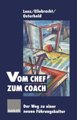 Vom Chef zum Coach von Ellebracht,  Heiner, Lenz,  Gerhard, Osterhold,  Gisela