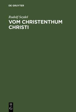 Vom Christenthum Christi von Seydel,  Rudolf