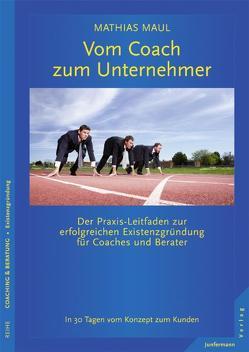 Vom Coach zum Unternehmer von Maul,  Mathias