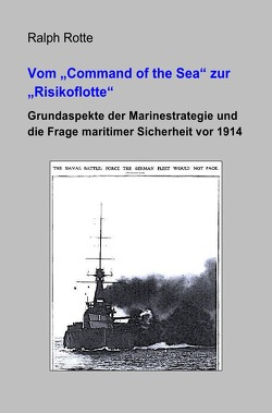 "Vom ""Command of the Sea"" zur ""Risikoflotte"" von Rotte,  Ralph"