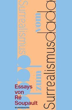 Vom Dadaismus zum Surrealismus von Manfred,  Metzner, Soupault,  Ré