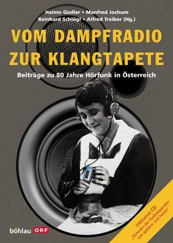 Vom Dampfradio zur Klangtapete von Godler,  Haimo, Jochum,  Manfred, Schlögl,  Reinhard, Treiber,  Alfred