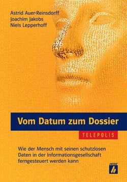 Vom Datum zum Dossier (TELEPOLIS) von Auer-Reinsdorff,  Astrid, Jakobs,  Joachim, Lepperhoff,  Niels