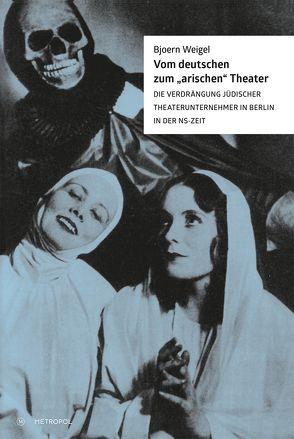 """Vom deutschen zum """"arischen"""" Theater von Weigel,  Bjoern"""