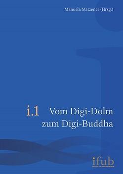 Vom Digi-Dolm zum Digi-Buddha von Mätzener,  Manuela