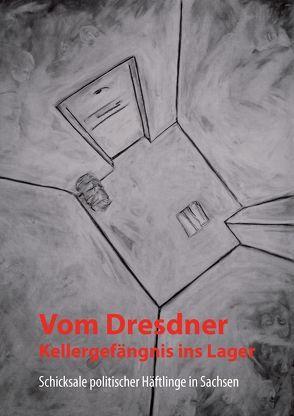 Vom Dresdner Kellergefängnis ins Lager von Rietz,  Tobias, Sieber,  Uljana