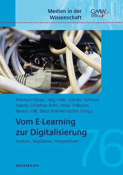 Vom E-Learning zur Digitalisierung von Bauer,  Reinhard, Hafer,  Jörg, Hofhues,  Sandra, Schiefner-Rohs,  Mandy, Thillosen,  Anne, Volk,  Benno, Wannemacher,  Klaus