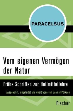 Vom eigenen Vermögen der Natur von Paracelsus, Pörksen,  Gunhild, Schott,  Heinz