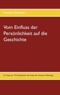 Vom Einfluss der Persönlichkeit auf die Geschichte von Dadschun,  Andreas