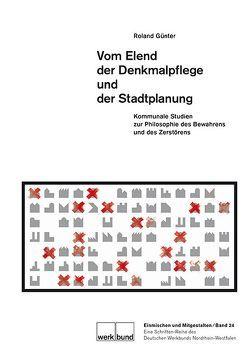 Vom Elend der Denkmalpflege und der Stadtplanung von Günter,  Roland