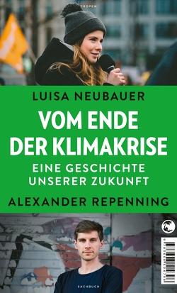 Vom Ende der Klimakrise von Neubauer,  Luisa, Repenning,  Alexander