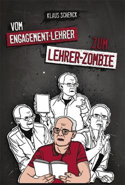 Vom Engagement-Lehrer zum Lehrer-Zombie von Schenck,  Klaus