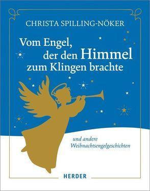 Vom Engel, der den Himmel zum Klingen brachte von Spilling-Nöker,  Christa