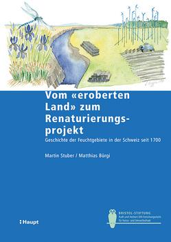 """Vom """"eroberten Land"""" zum Renaturierungsprojekt von Bürgi,  Matthias, Stuber,  Martin"""