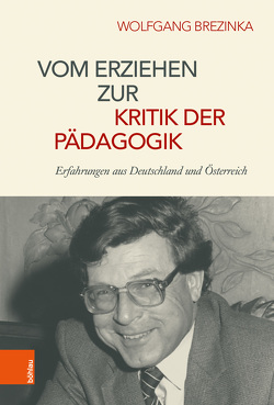 Vom Erziehen zur Kritik der Pädagogik von Brezinka,  Wolfgang