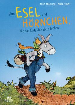 Vom Esel und Hörnchen, die das Ende der Welt suchen von Faust,  Anke, Fröhlich,  Anja