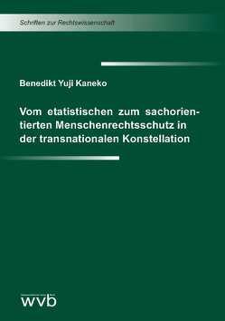 Vom etatistischen zum sachorientierten Menschenrechtsschutz in der transnationalen Konstellation von Kaneko,  Benedikt Yuji
