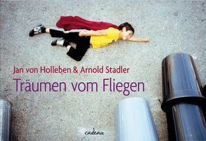 Vom Fliegen und anderen Kinderträumen von Holleben,  Jan von, Stadler,  Arnold
