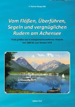 Vom Flößen, Überführen, Segeln und vergnüglichen Rudern am Achensee von Naupp,  P Thomas
