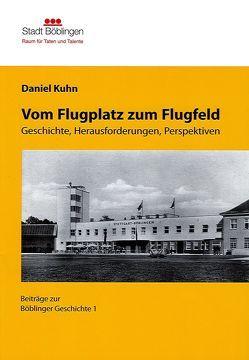 Vom Flugplatz zum Flugfeld von Kuhn,  Daniel
