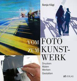 Vom Foto zum Kunstwerk von Kägi,  Sonja