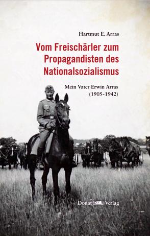 Vom Freischärler zum Propagandisten des Nationalsozialismus von Arras,  Hartmut E.