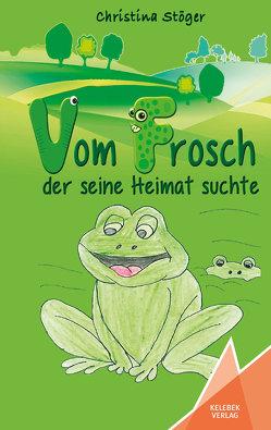 Vom Frosch der seine Heimat suchte von Starke,  Nicole, Stöger,  Christina, Verlag,  Kelebek