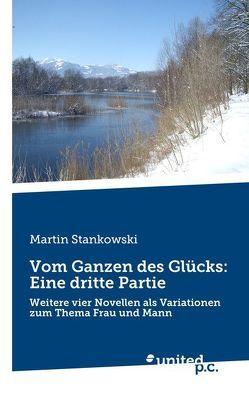 Vom Ganzen des Glücks: Eine dritte Partie von Stankowski,  Martin