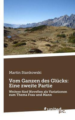 Vom Ganzen des Glücks: Eine zweite Partie von Stankowski,  Martin