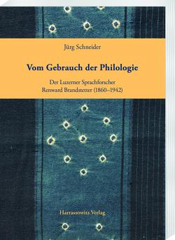 Vom Gebrauch der Philologie von Schneider,  Jürg