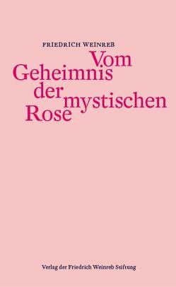 Vom Geheimnis der mystischen Rose von Weinreb,  Friedrich