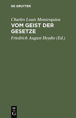 Vom Geist der Gesetze von Heydte,  Friedrich August, Montesquieu,  Charles Louis