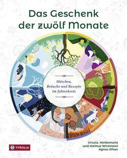 Das Geschenk der zwölf Monate von Ofner,  Agnes, Wittmann,  Heidemarie, Wittmann,  Helmut, Wittmann,  Ursula