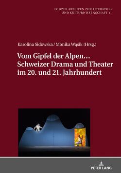 Vom Gipfel der Alpen… Schweizer Drama und Theater im 20. und 21. Jahrhundert von Sidowska,  Karolina, Wasik,  Monika