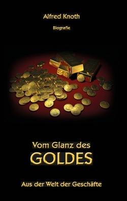 Vom Glanz des Goldes von Knoth,  Alfred