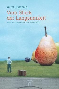 Vom Glück der Langsamkeit von Buchholz,  Quint, Heidenreich,  Elke