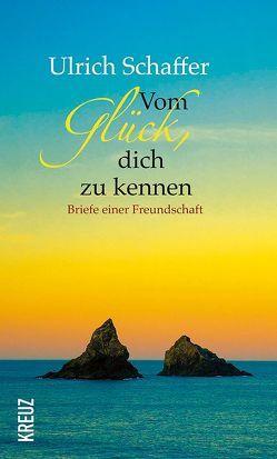Vom Glück, dich zu kennen von Schaffer,  Ulrich