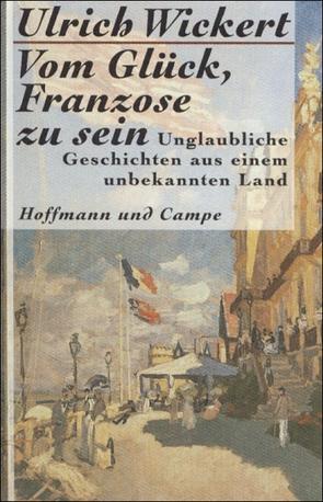 Vom Glück, Franzose zu sein von Wickert,  Ulrich