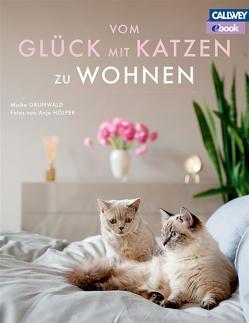 Vom Glück mit Katzen zu Wohnen – eBook von Grunwald,  Maike, Hoelper,  Anja