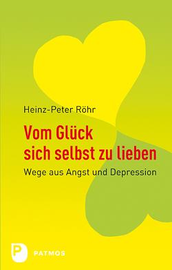 Vom Glück sich selbst zu lieben von Röhr,  Heinz-Peter