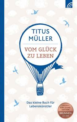 Vom Glück zu leben von Müller,  Titus