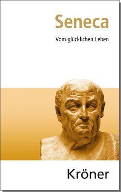 Vom glücklichen Leben von Burkard,  Franz-Peter, Seneca